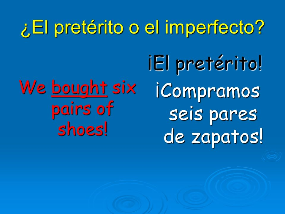 ¿El pretérito o el imperfecto. We bought six pairs of shoes.