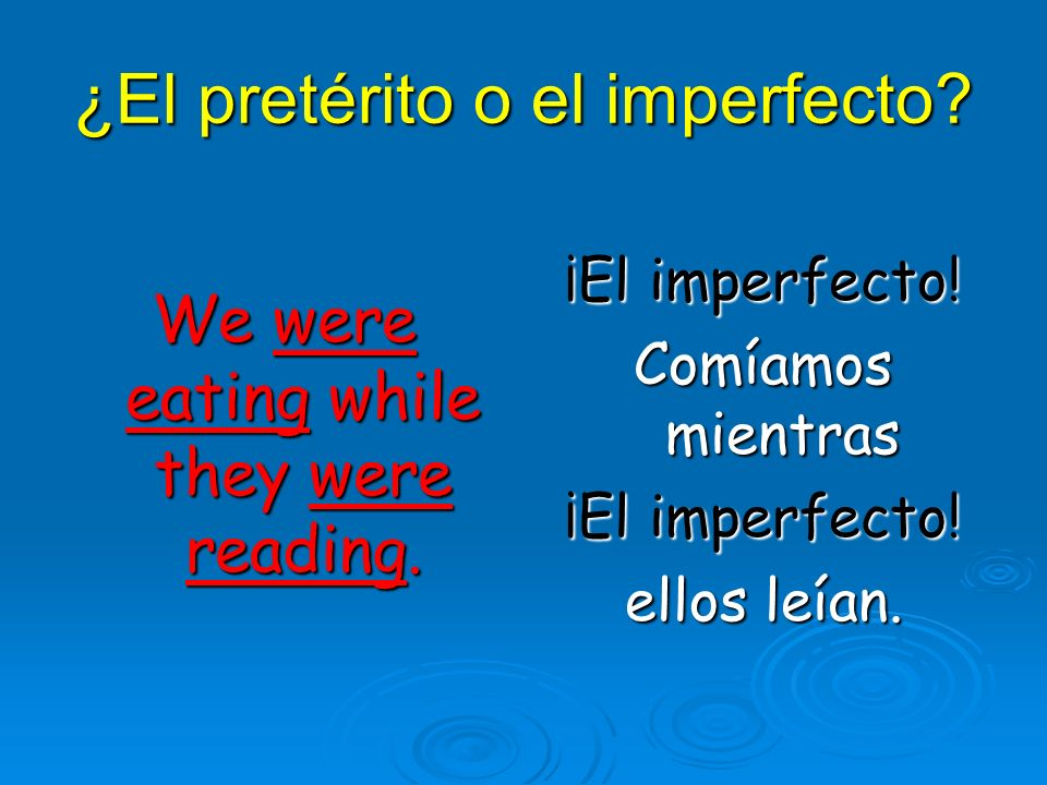 ¿El pretérito o el imperfecto. We were eating while they were reading.