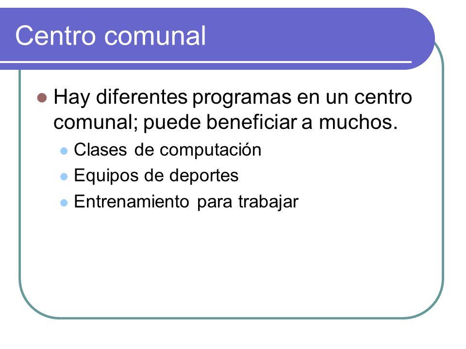 Centro comunal Hay diferentes programas en un centro comunal; puede beneficiar a muchos.