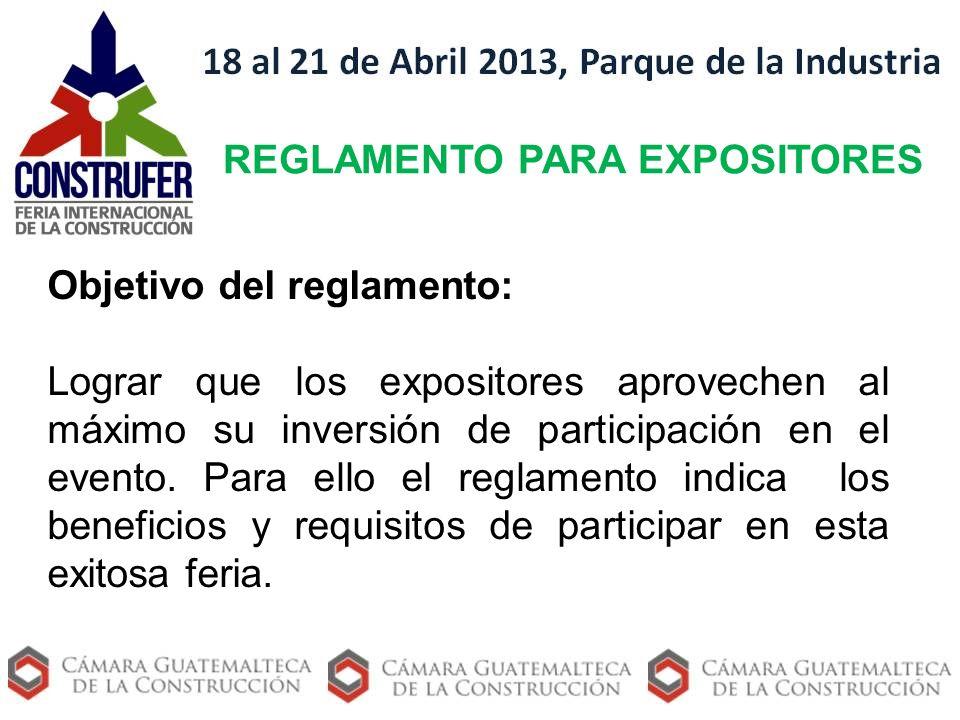 REGLAMENTO PARA EXPOSITORES Objetivo del reglamento: Lograr que los expositores aprovechen al máximo su inversión de participación en el evento. Para