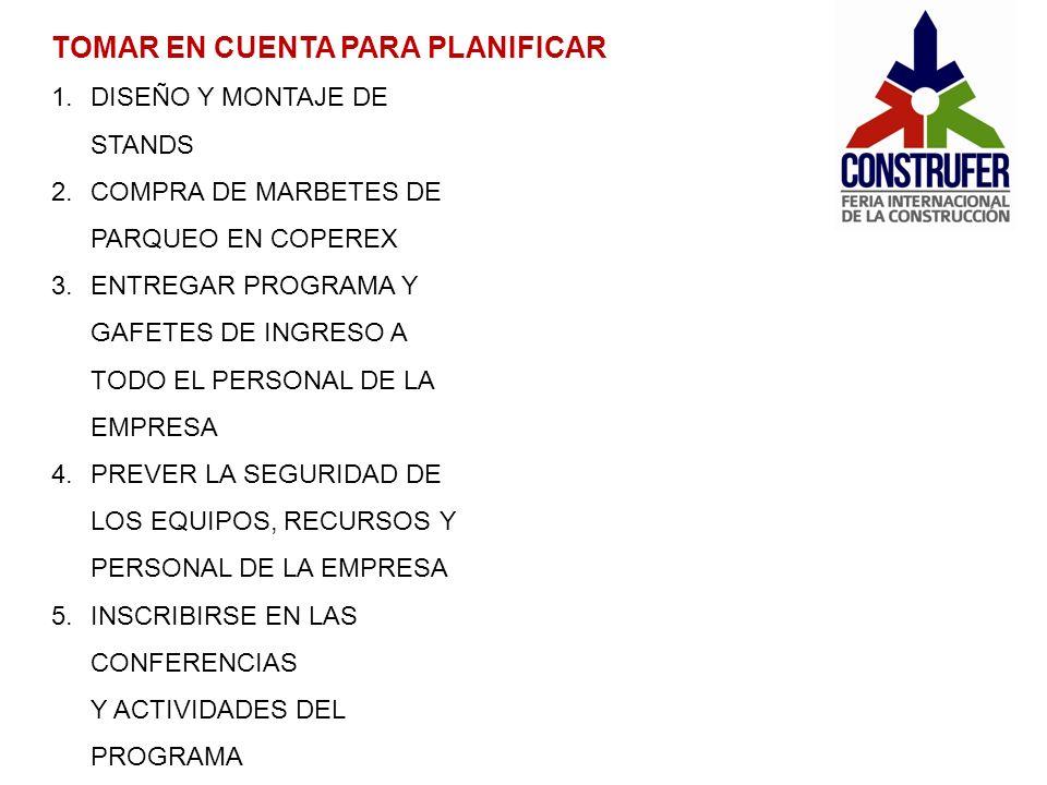 TOMAR EN CUENTA PARA PLANIFICAR 1.DISEÑO Y MONTAJE DE STANDS 2.COMPRA DE MARBETES DE PARQUEO EN COPEREX 3.ENTREGAR PROGRAMA Y GAFETES DE INGRESO A TOD