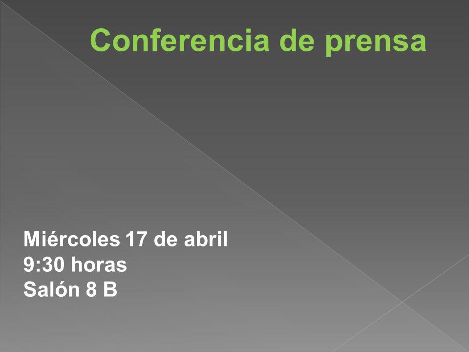 Conferencia de prensa Miércoles 17 de abril 9:30 horas Salón 8 B