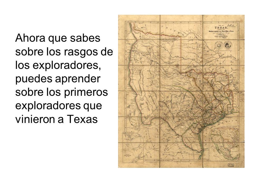 Ahora que sabes sobre los rasgos de los exploradores, puedes aprender sobre los primeros exploradores que vinieron a Texas