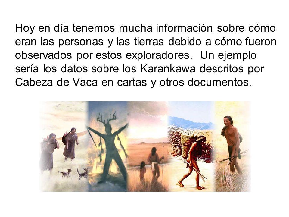 Hoy en día tenemos mucha información sobre cómo eran las personas y las tierras debido a cómo fueron observados por estos exploradores. Un ejemplo ser