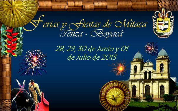F erias y Fiestas de Mitaca T enza - Boyacá 28, 29, 30 de Junio y 01 de Julio de 2013