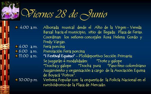 Viernes 28 de Junio 4:00 a.m. Alborada musical desde el Alto de la Virgen - Vereda Barzal hacia el municipio, sitio de llegada: Plaza de Ferias. Coord