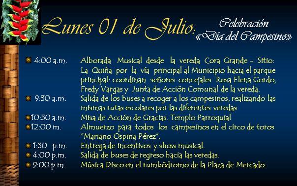 Lunes 01 de Julio: 4:00 a.m. Alborada Musical desde la vereda Cora Grande - Sitio: La Quiña por la vía principal al Municipio hacia el parque principa