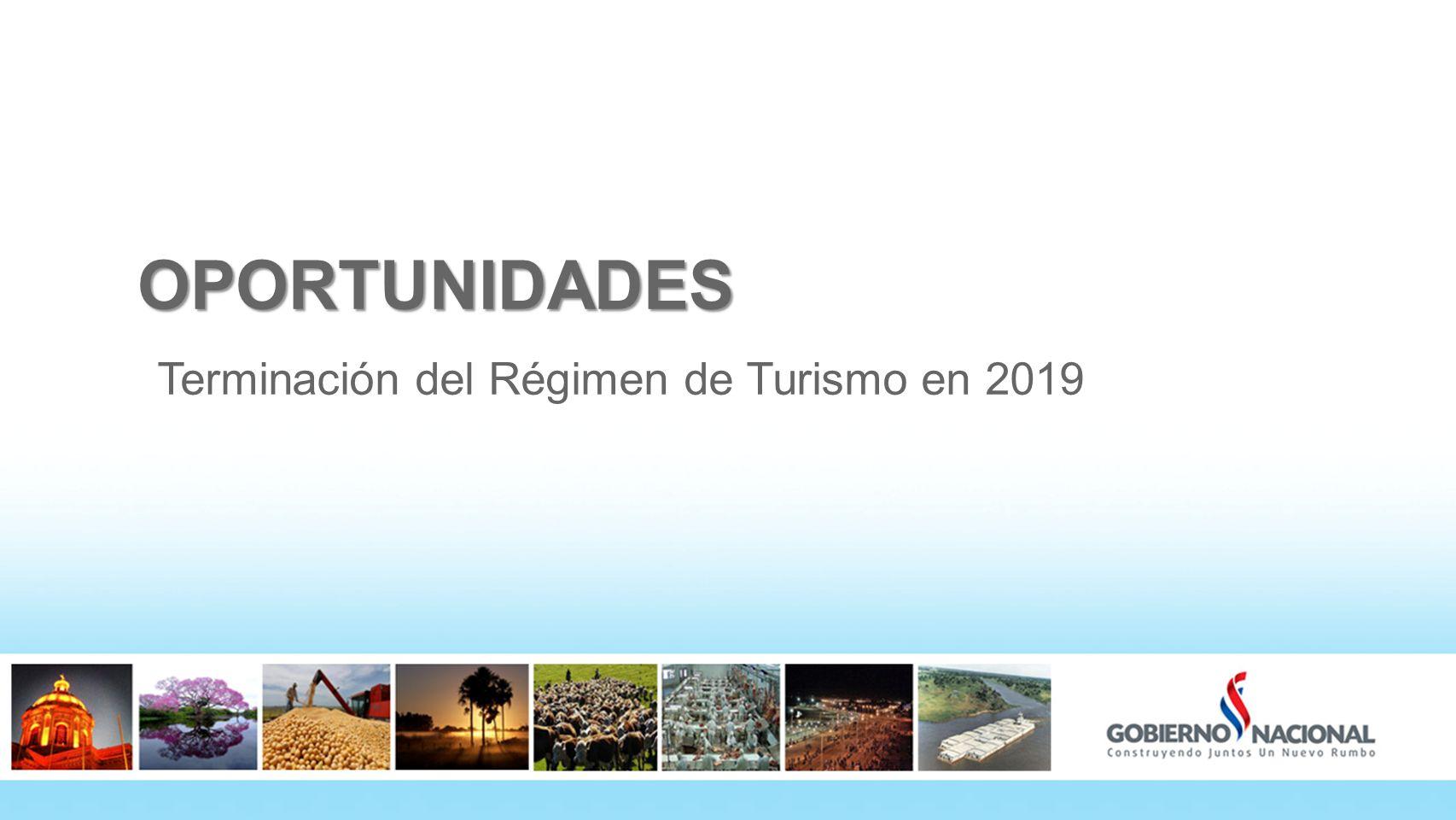 OPORTUNIDADES Terminación del Régimen de Turismo en 2019