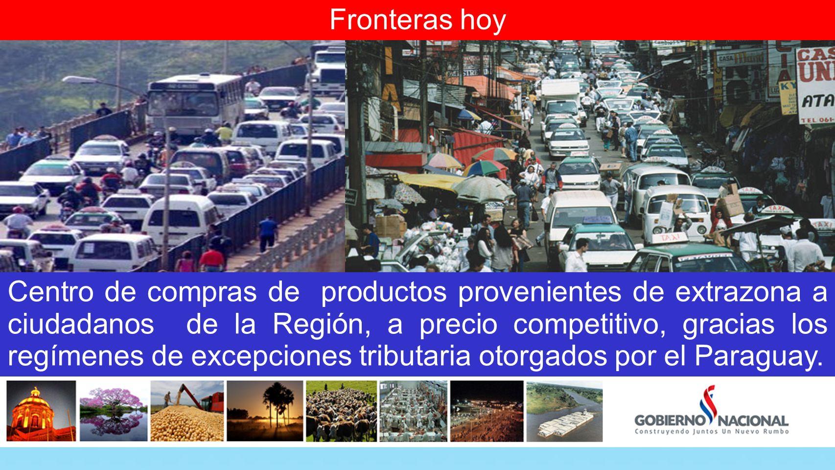 Fronteras hoy Centro de compras de productos provenientes de extrazona a ciudadanos de la Región, a precio competitivo, gracias los regímenes de excepciones tributaria otorgados por el Paraguay.