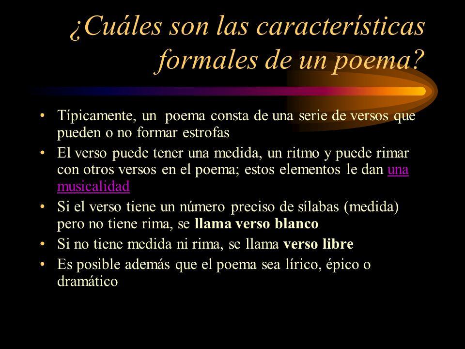 ¿Cuáles son las características formales de un poema? Típicamente, un poema consta de una serie de versos que pueden o no formar estrofas El verso pue
