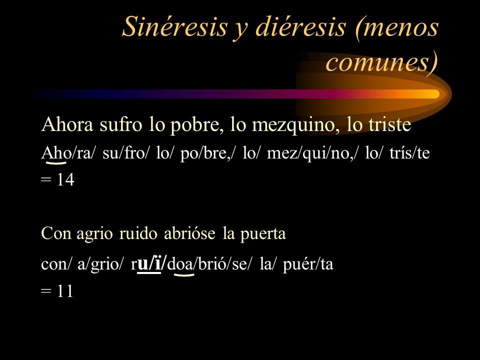 Sinéresis y diéresis (menos comunes) Ahora sufro lo pobre, lo mezquino, lo triste Aho/ra/ su/fro/ lo/ po/bre,/ lo/ mez/qui/no,/ lo/ trís/te = 14 Con a