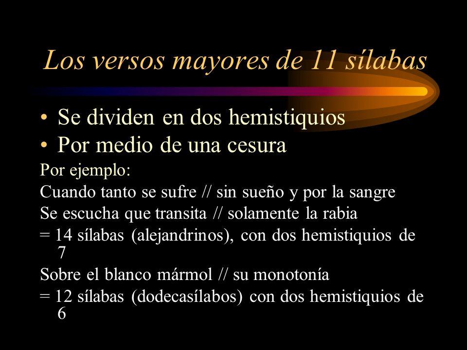 Los versos mayores de 11 sílabas Se dividen en dos hemistiquios Por medio de una cesura Por ejemplo: Cuando tanto se sufre // sin sueño y por la sangr
