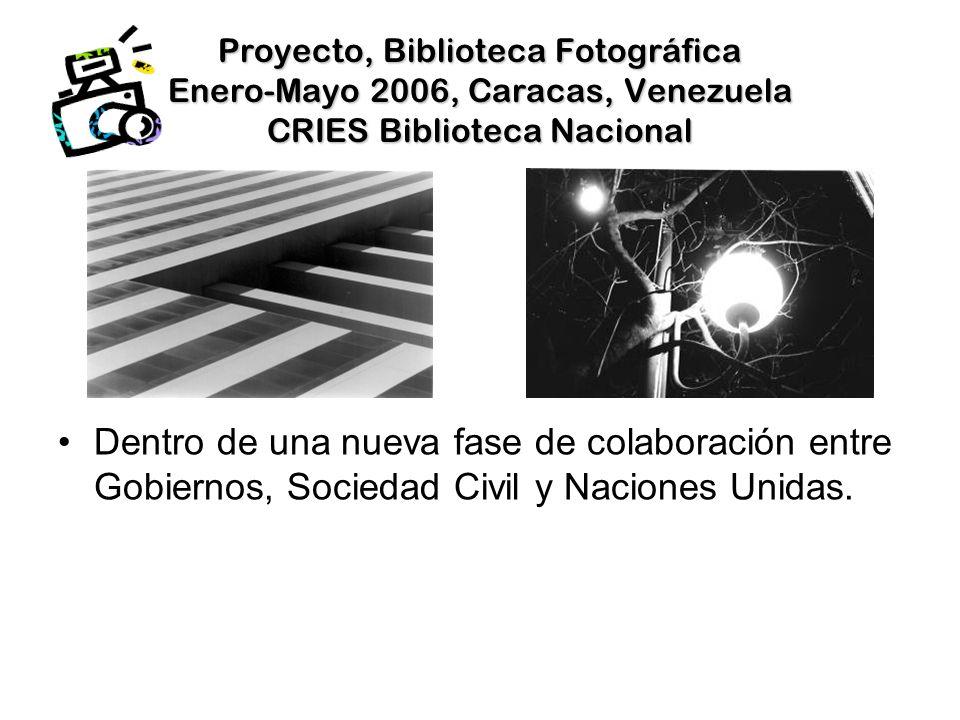 Proyecto, Biblioteca Fotográfica Enero-Mayo 2006, Caracas, Venezuela CRIES Biblioteca Nacional Dentro de una nueva fase de colaboración entre Gobiernos, Sociedad Civil y Naciones Unidas.
