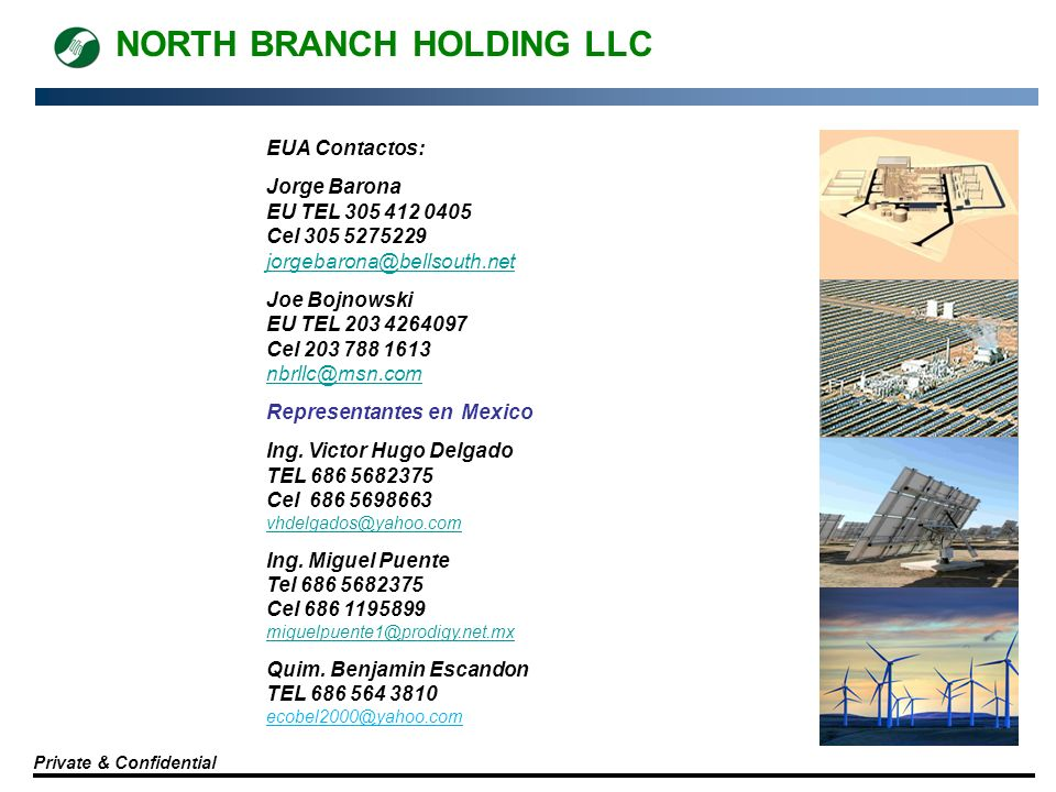 NORTH BRANCH HOLDING LLC Private & Confidential EUA Contactos: Jorge Barona EU TEL 305 412 0405 Cel 305 5275229 jorgebarona@bellsouth.net Joe Bojnowsk