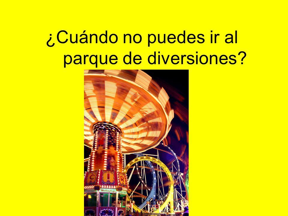 ¿Cuándo no puedes ir al parque de diversiones?