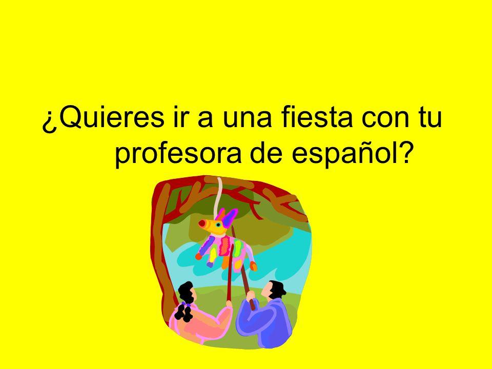 ¿Quieres ir a una fiesta con tu profesora de español?
