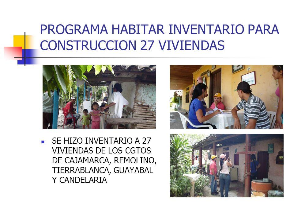 PROGRAMA HABITAR INVENTARIO PARA CONSTRUCCION 27 VIVIENDAS SE HIZO INVENTARIO A 27 VIVIENDAS DE LOS CGTOS DE CAJAMARCA, REMOLINO, TIERRABLANCA, GUAYAB