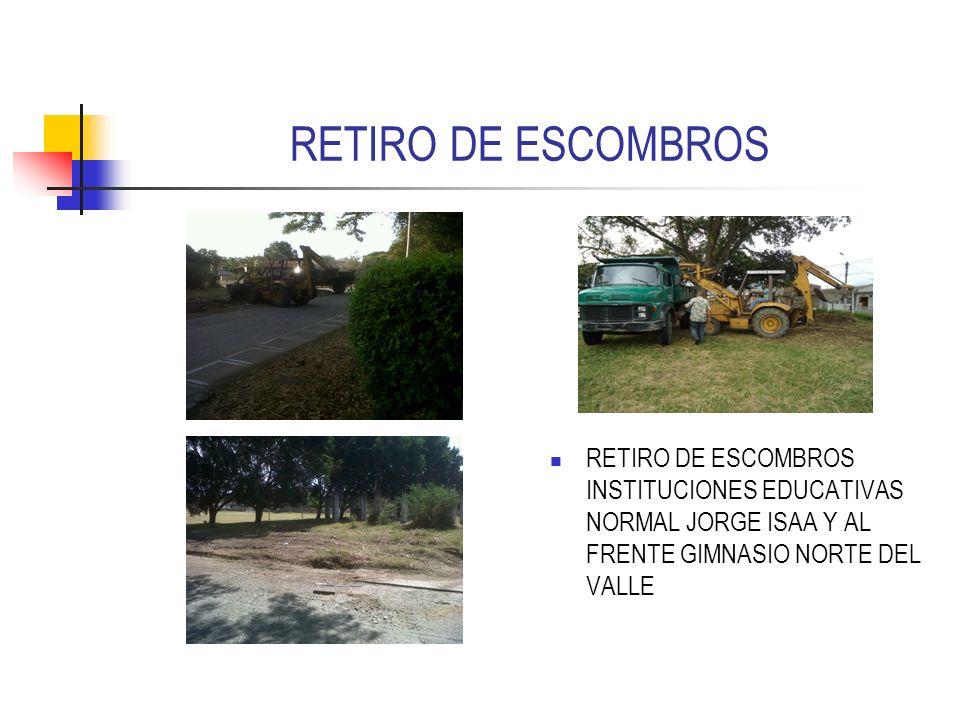 RETIRO DE ESCOMBROS RETIRO DE ESCOMBROS INSTITUCIONES EDUCATIVAS NORMAL JORGE ISAA Y AL FRENTE GIMNASIO NORTE DEL VALLE