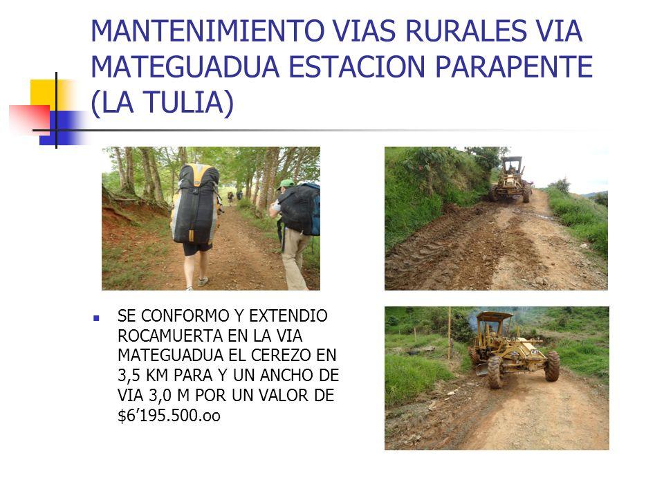 MANTENIMIENTO VIAS RURALES VIA MATEGUADUA ESTACION PARAPENTE (LA TULIA) SE CONFORMO Y EXTENDIO ROCAMUERTA EN LA VIA MATEGUADUA EL CEREZO EN 3,5 KM PAR