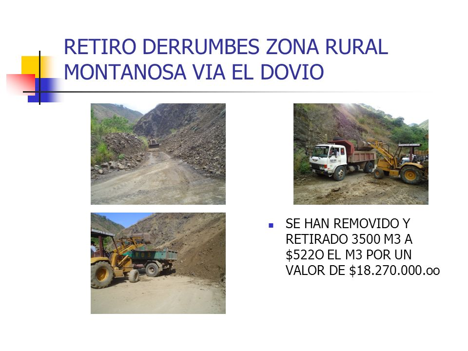 RETIRO DERRUMBES ZONA RURAL MONTANOSA VIA EL DOVIO SE HAN REMOVIDO Y RETIRADO 3500 M3 A $522O EL M3 POR UN VALOR DE $18.270.000.oo