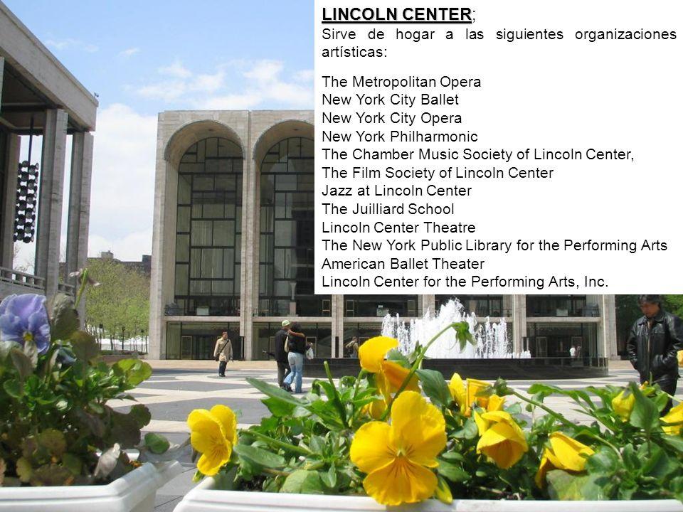 LINCOLN CENTER LINCOLN CENTER; Sirve de hogar a las siguientes organizaciones artísticas: The Metropolitan Opera New York City Ballet New York City Op