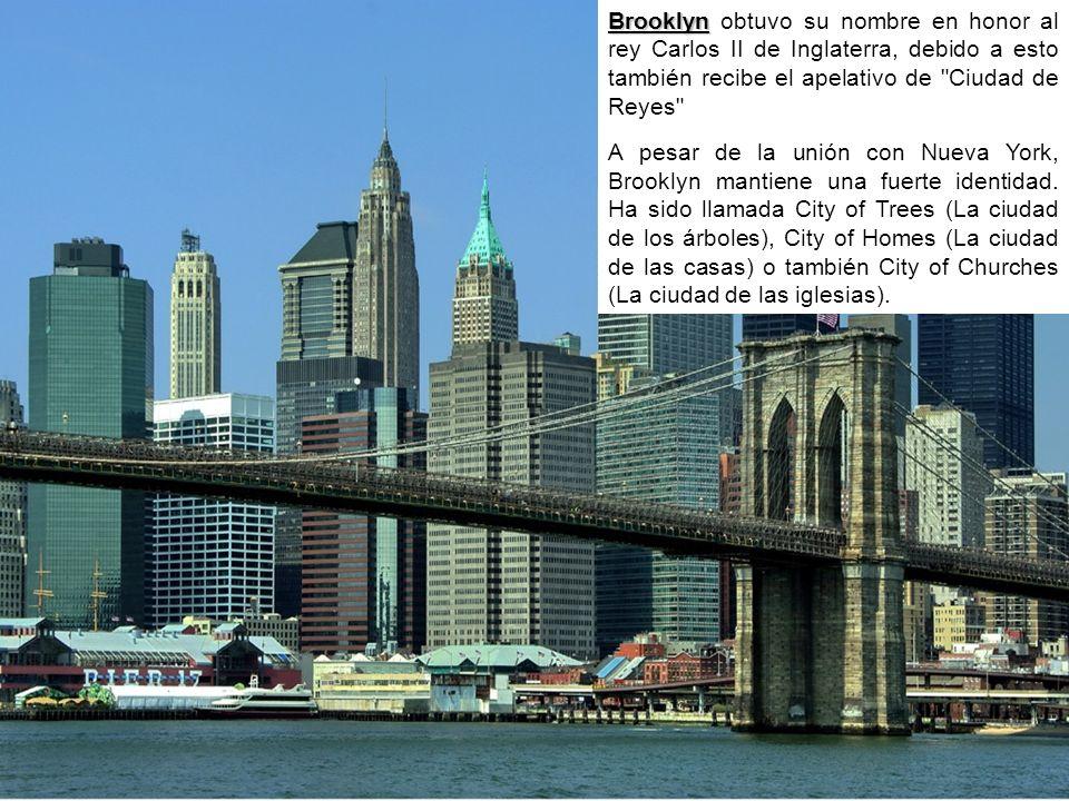 Brooklyn Brooklyn obtuvo su nombre en honor al rey Carlos II de Inglaterra, debido a esto también recibe el apelativo de Ciudad de Reyes A pesar de la unión con Nueva York, Brooklyn mantiene una fuerte identidad.