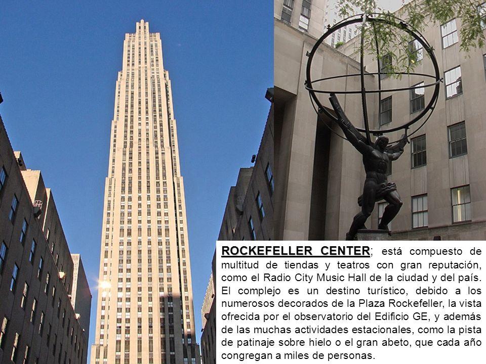 ROCKEFELLER CENTER ROCKEFELLER CENTER; está compuesto de multitud de tiendas y teatros con gran reputación, como el Radio City Music Hall de la ciudad y del país.