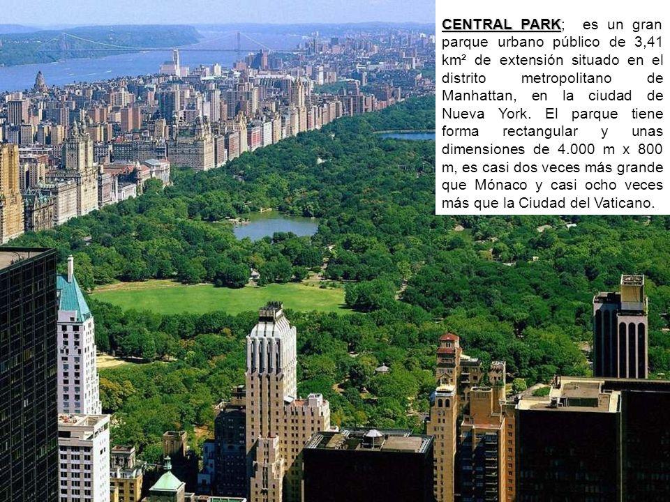 CENTRAL PARK CENTRAL PARK; es un gran parque urbano público de 3,41 km² de extensión situado en el distrito metropolitano de Manhattan, en la ciudad de Nueva York.