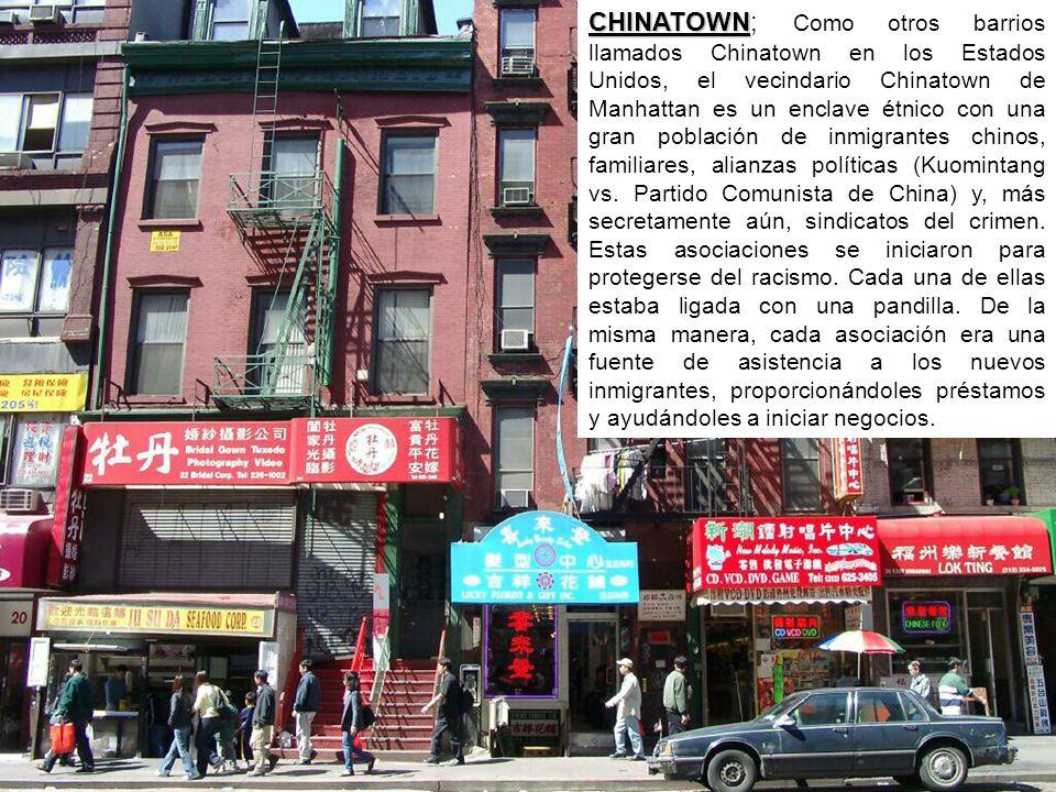 CHINATOWN CHINATOWN; Como otros barrios llamados Chinatown en los Estados Unidos, el vecindario Chinatown de Manhattan es un enclave étnico con una gran población de inmigrantes chinos, familiares, alianzas políticas (Kuomintang vs.