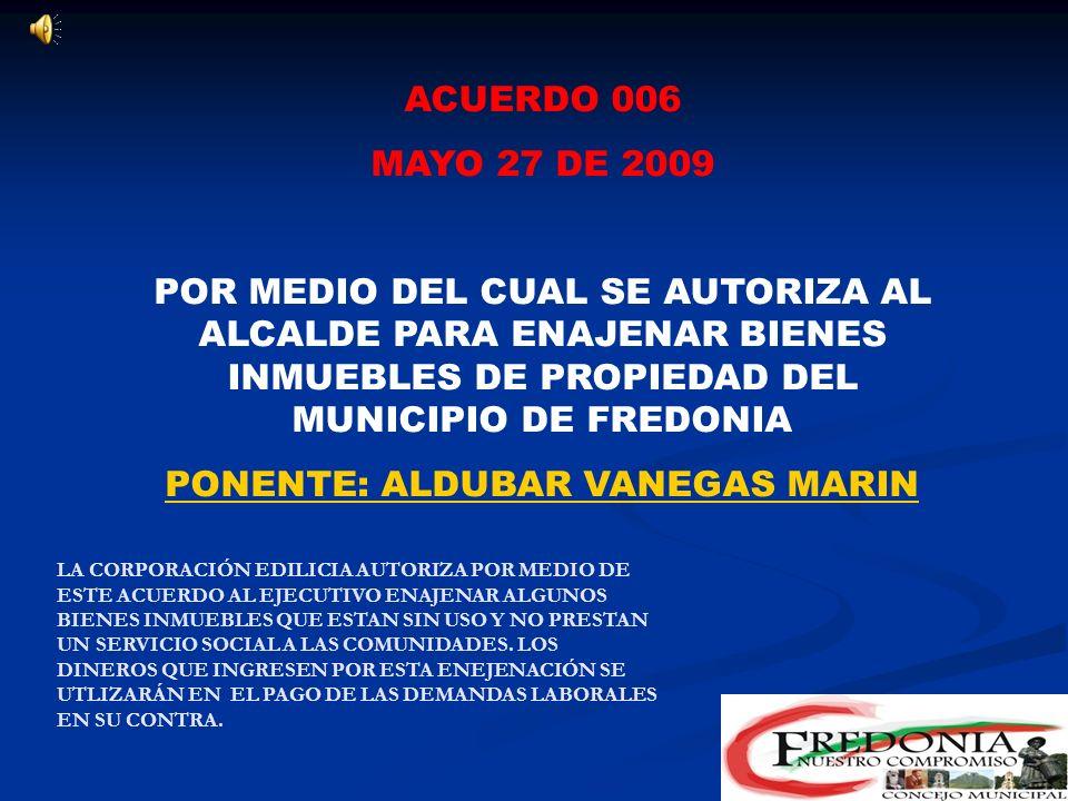 ACUERDO 005 MAYO 27 DE 2009 POR MEDIO DEL CUAL SE AUTORIZA AL EJECUTIVO PARA VINCULAR A FREDONIA AL PLAN DEPARTAMENTAL DE AGUAS Y COMPROMETER VIGENCIAS FUTURAS PONENTE: ADOLFO LEÓN HURTADO PARA LA REALIZACIÓN DEL PLAN MAESTRO DE ACUEDUCTO Y ALCANTARILLADO CUYO COSTO ASCIENDE A MÁS DE $ 16.000´000.000.00.