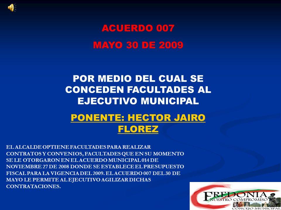 ACUERDO 006 MAYO 27 DE 2009 POR MEDIO DEL CUAL SE AUTORIZA AL ALCALDE PARA ENAJENAR BIENES INMUEBLES DE PROPIEDAD DEL MUNICIPIO DE FREDONIA PONENTE: ALDUBAR VANEGAS MARIN LA CORPORACIÓN EDILICIA AUTORIZA POR MEDIO DE ESTE ACUERDO AL EJECUTIVO ENAJENAR ALGUNOS BIENES INMUEBLES QUE ESTAN SIN USO Y NO PRESTAN UN SERVICIO SOCIAL A LAS COMUNIDADES.