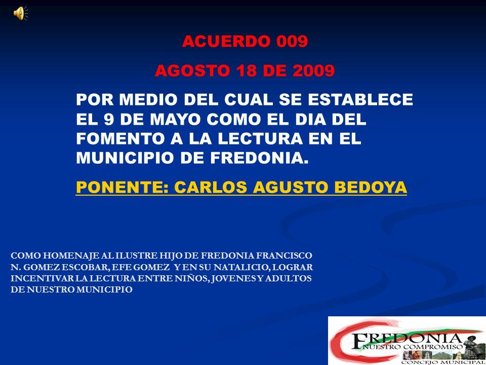 ACUERDO 008 MAYO 30 DE 2009 POR MEDIO DEL CUAL SE ABROGA EL ACUERDO MUNICIPAL 010 DE NOVIEMBRE DE 2006 Y SE DETERMINA EL NUEVO REGLAMENTO DEL CONCEJO MUNICIPAL DE FREDONIA DE CONFORMIDAD CON LOS PARAMETROS NORMATIVOS CONTENIDOS EN LA LEY 974 DE 2005 PONENTE: ARTURO HENAO TORRES ANTE LAS NUEVAS NORMAS EXISTENTES PARA LOS PARTIDOS COMO LA LEY DE BANCADAS Y OTRAS DISPOSICIONES JURIDICAS COMO LA IMPLEMENTACIÓN DEL MODELO ESTANDAR DE CONTROL INTERNO (MECI) SE HACIA NECESARIO PARA EL CONCEJO MUNICIPAL DE FREDONIA ACTUALIZAR ESTE REGLAMENTO INTERNO DE LA CORPORACIÓN EDILICIA