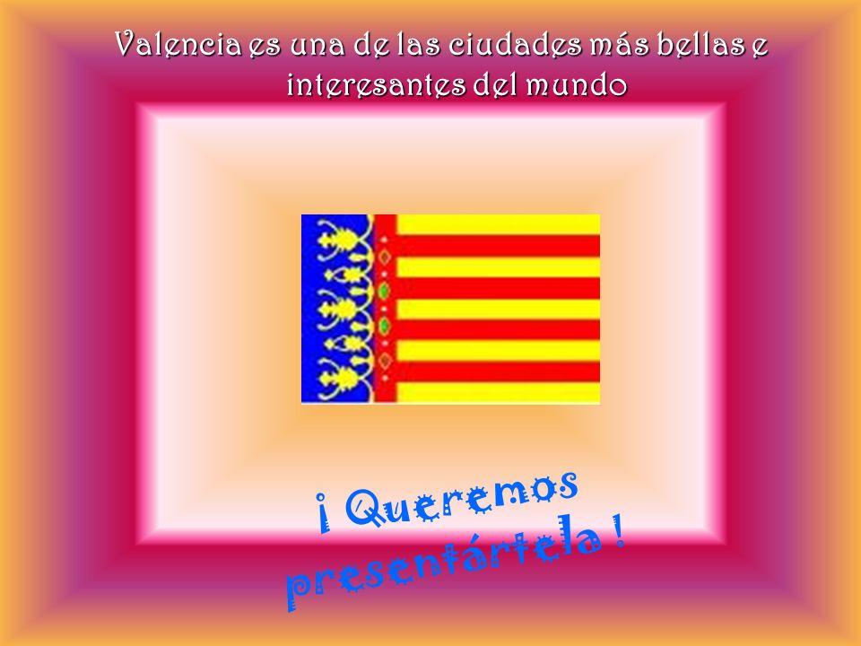 Valencia es una de las ciudades más bellas e interesantes del mundo ¡ Queremos presentártela !