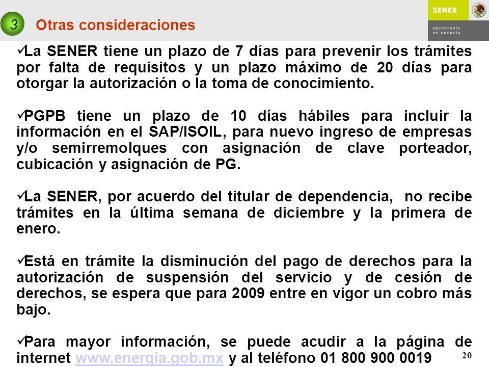 20 Otras consideraciones 3 La SENER tiene un plazo de 7 días para prevenir los trámites por falta de requisitos y un plazo máximo de 20 días para otor