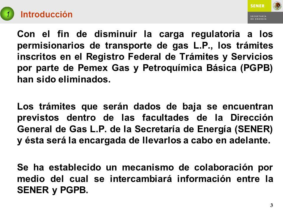 3 Introducción Con el fin de disminuir la carga regulatoria a los permisionarios de transporte de gas L.P., los trámites inscritos en el Registro Fede