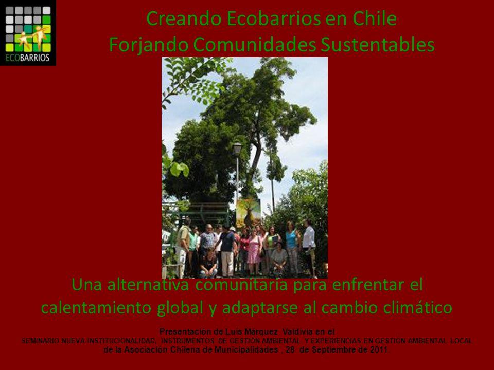 Creando Ecobarrios en Chile Forjando Comunidades Sustentables Una alternativa comunitaria para enfrentar el calentamiento global y adaptarse al cambio