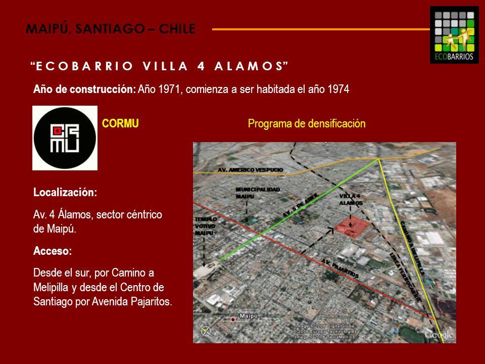 MAIPÚ, SANTIAGO – CHILE E C O B A R R I O V I L L A 4 A L A M O S Año de construcción: Año 1971, comienza a ser habitada el año 1974 Localización: Av.