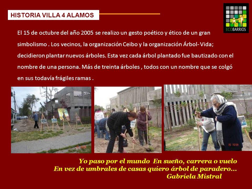 2005 El 15 de octubre del año 2005 se realizo un gesto poético y ético de un gran simbolismo. Los vecinos, la organización Ceibo y la organización Árb