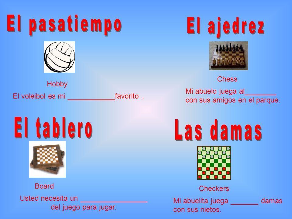 Hobby El voleibol es mi ____________favorito. Chess Mi abuelo juega al________ con sus amigos en el parque. Board Usted necesita un _________________