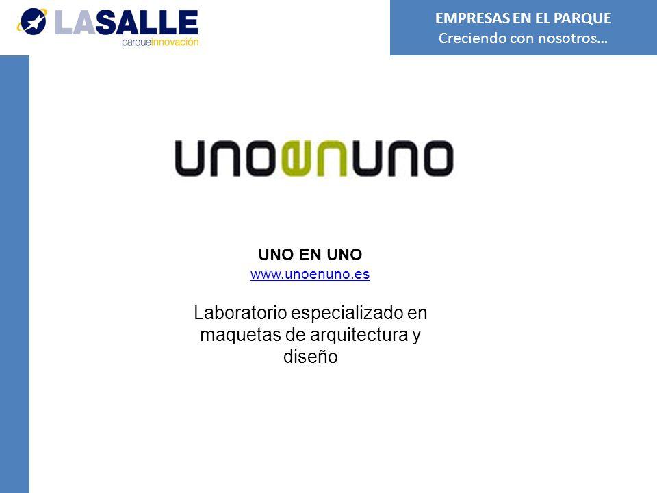UNO EN UNO www.unoenuno.es Laboratorio especializado en maquetas de arquitectura y diseño EMPRESAS EN EL PARQUE Creciendo con nosotros…