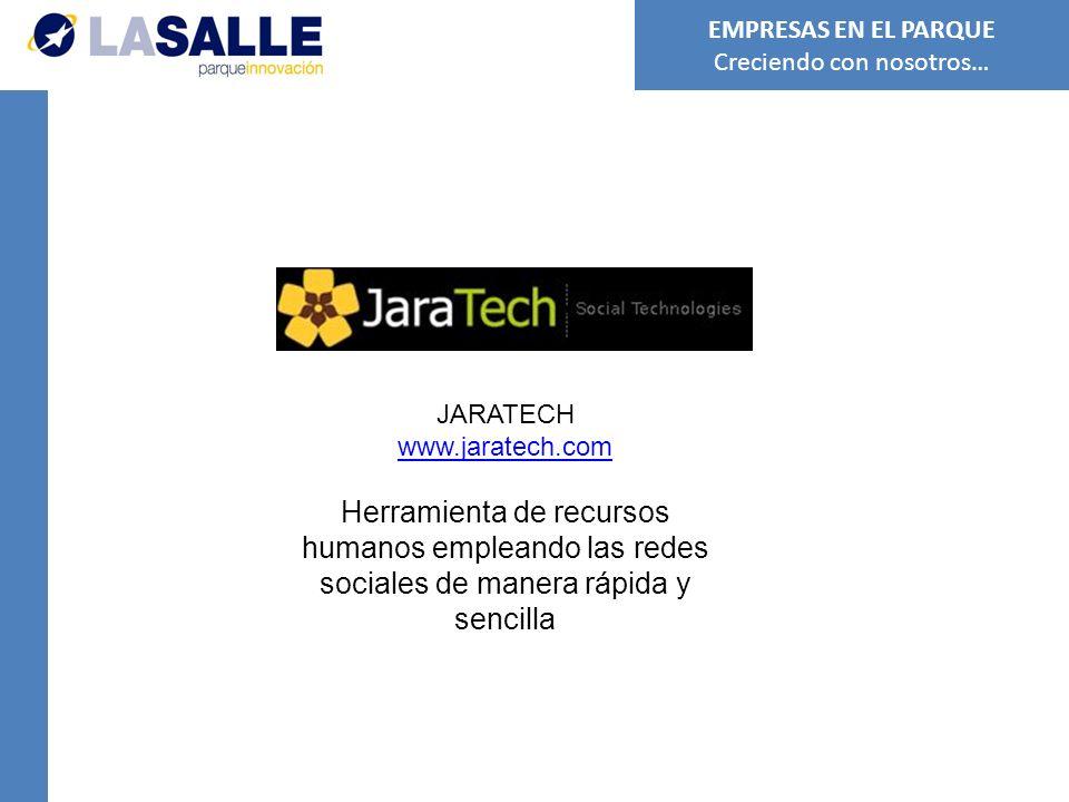 JARATECH www.jaratech.com Herramienta de recursos humanos empleando las redes sociales de manera rápida y sencilla EMPRESAS EN EL PARQUE Creciendo con nosotros…
