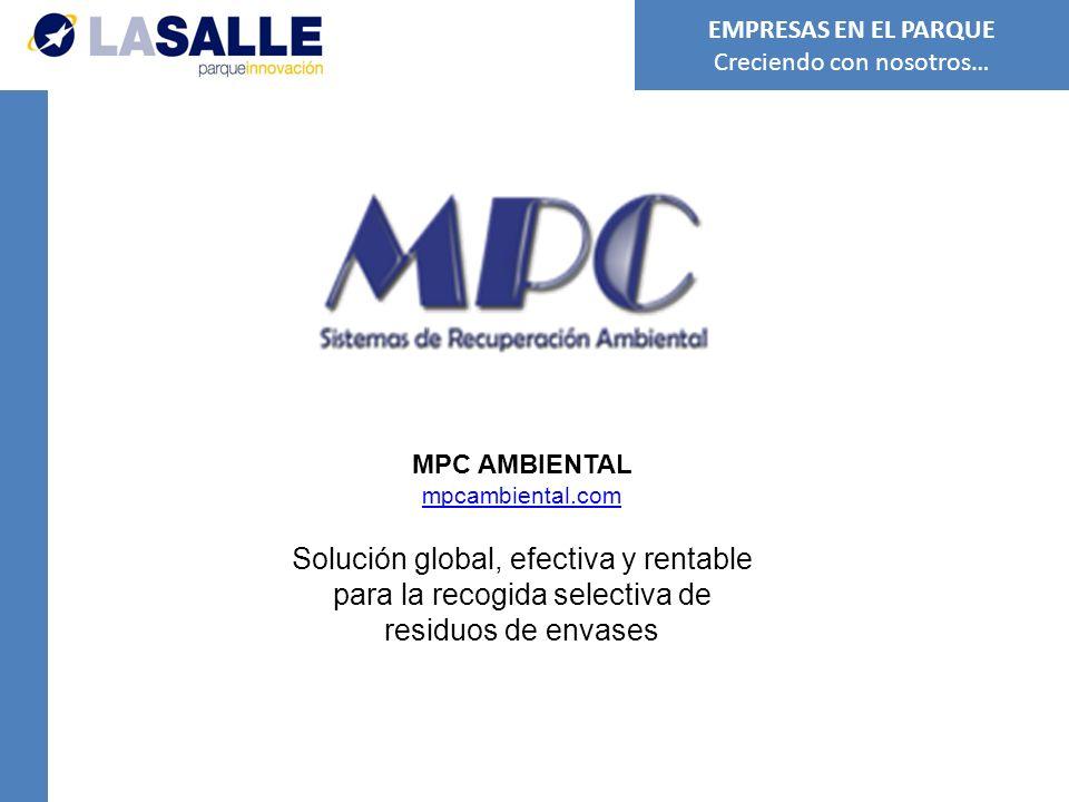 MPC AMBIENTAL mpcambiental.com Solución global, efectiva y rentable para la recogida selectiva de residuos de envases EMPRESAS EN EL PARQUE Creciendo con nosotros…