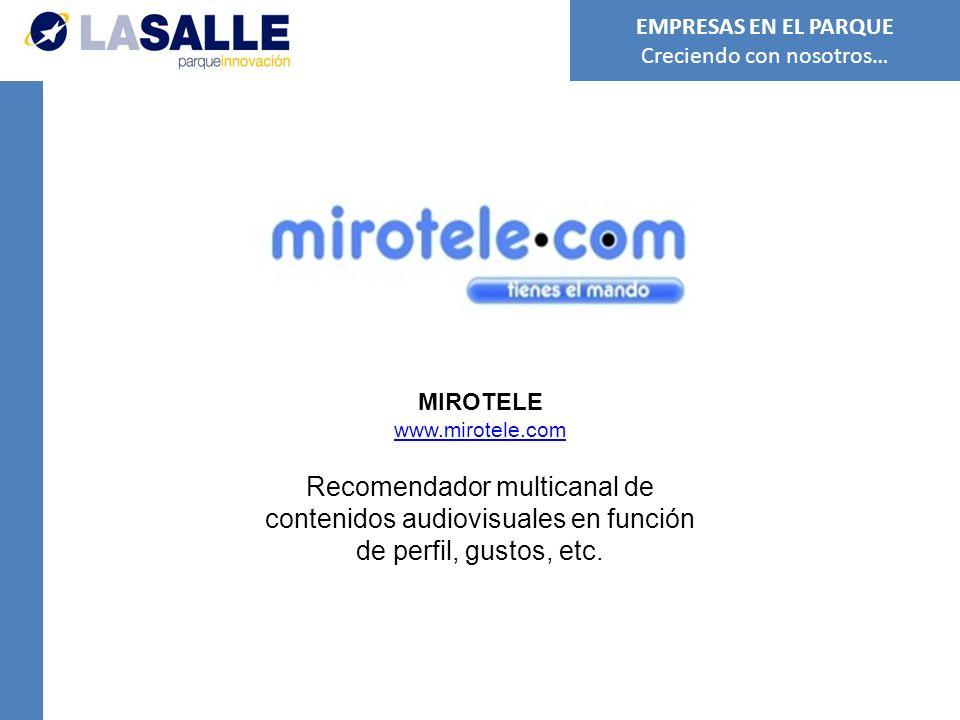 MIROTELE www.mirotele.com Recomendador multicanal de contenidos audiovisuales en función de perfil, gustos, etc.
