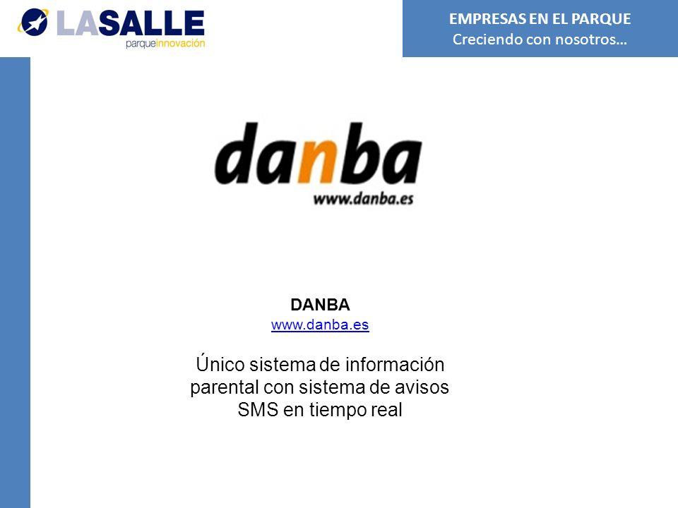 DANBA www.danba.es Único sistema de información parental con sistema de avisos SMS en tiempo real EMPRESAS EN EL PARQUE Creciendo con nosotros…
