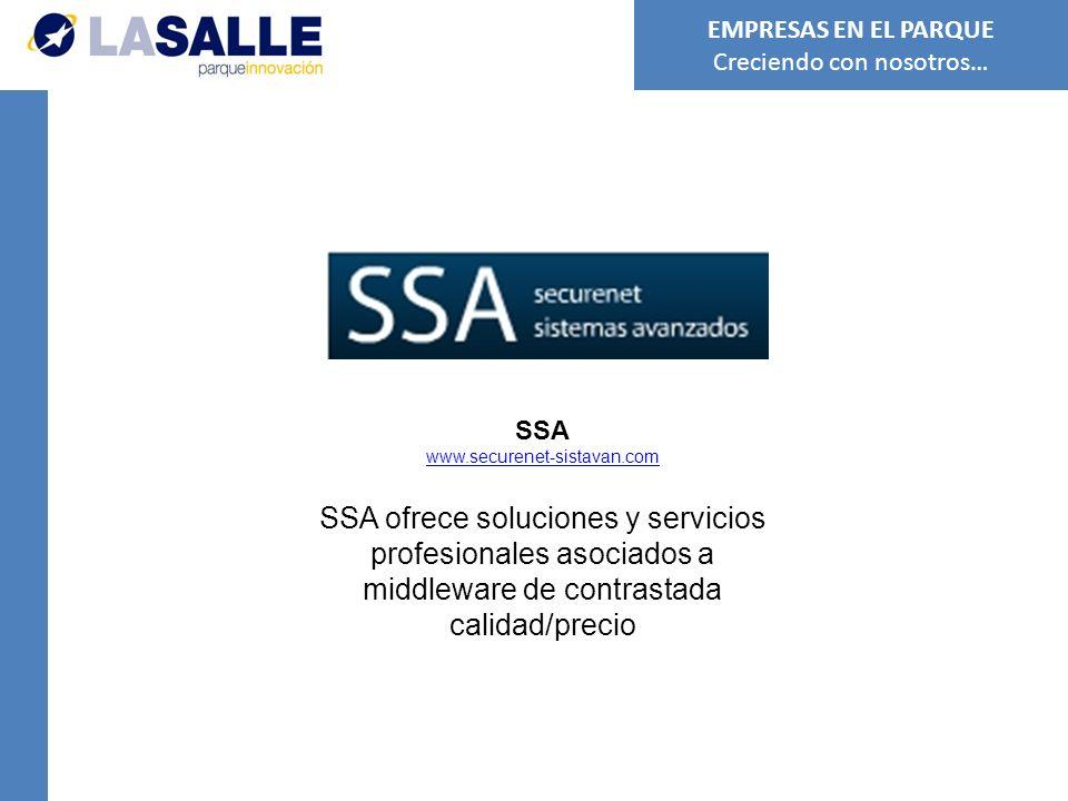 SSA www.securenet-sistavan.com SSA ofrece soluciones y servicios profesionales asociados a middleware de contrastada calidad/precio EMPRESAS EN EL PARQUE Creciendo con nosotros…