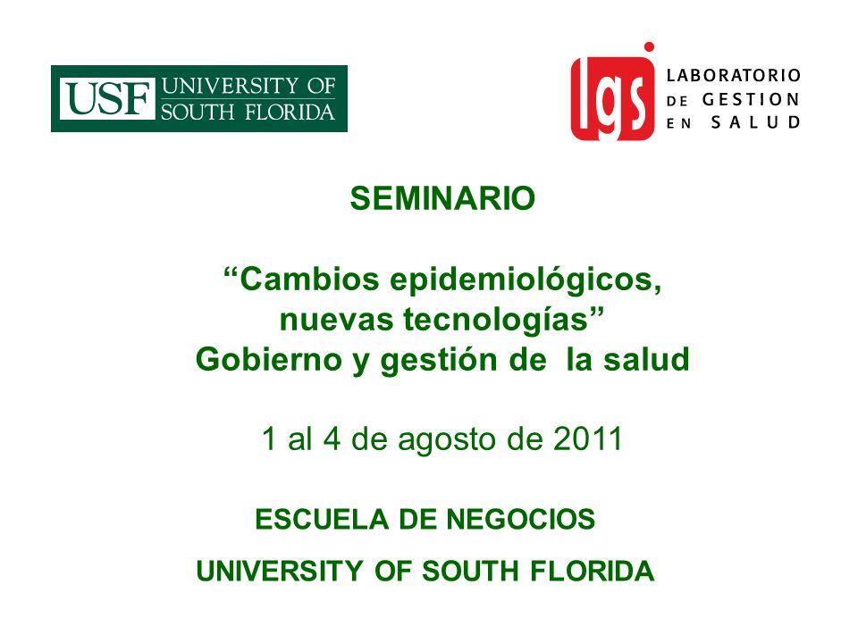 SEMINARIO Cambios epidemiológicos, nuevas tecnologías Gobierno y gestión de la salud 1 al 4 de agosto de 2011 ESCUELA DE NEGOCIOS UNIVERSITY OF SOUTH
