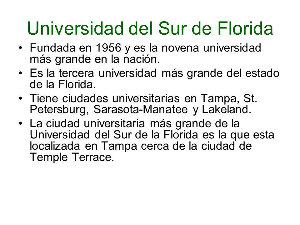 Universidad del Sur de Florida Fundada en 1956 y es la novena universidad más grande en la nación. Es la tercera universidad más grande del estado de