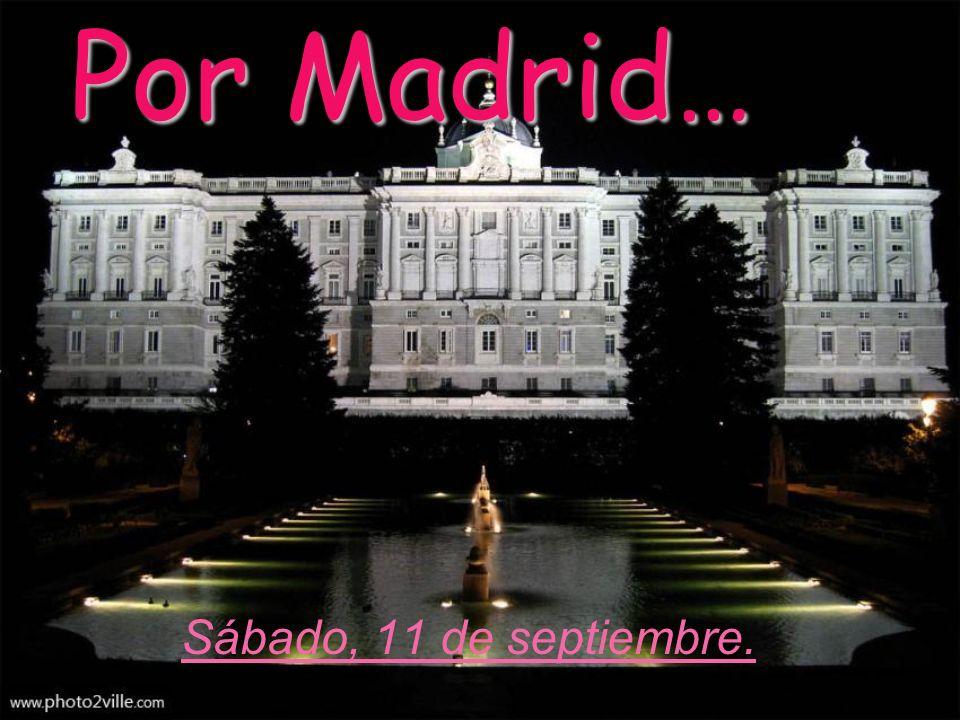Por Madrid… Sábado, 11 de septiembre.