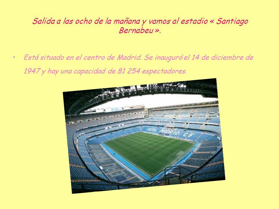 Salida a las ocho de la mañana y vamos al estadio « Santiago Bernabeu ».