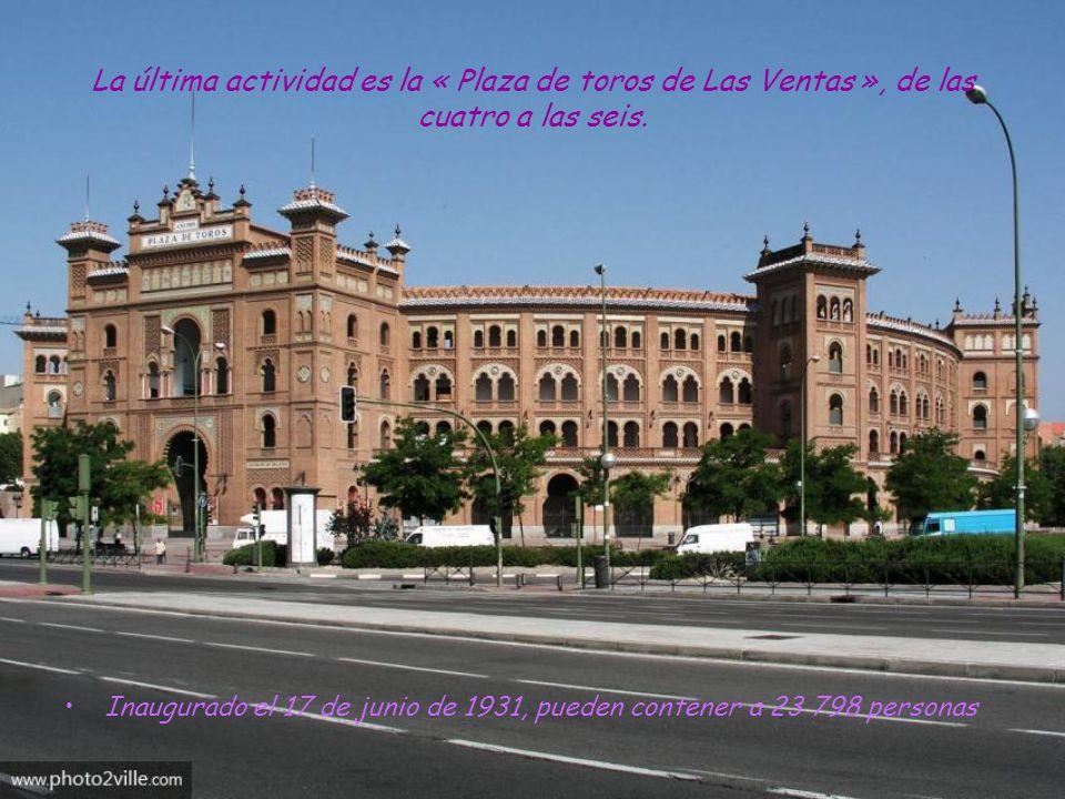 La última actividad es la « Plaza de toros de Las Ventas », de las cuatro a las seis.